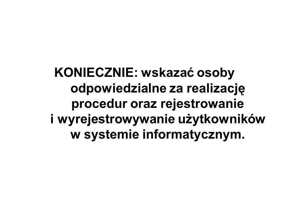 KONIECZNIE: wskazać osoby odpowiedzialne za realizację procedur oraz rejestrowanie i wyrejestrowywanie użytkowników w systemie informatycznym.
