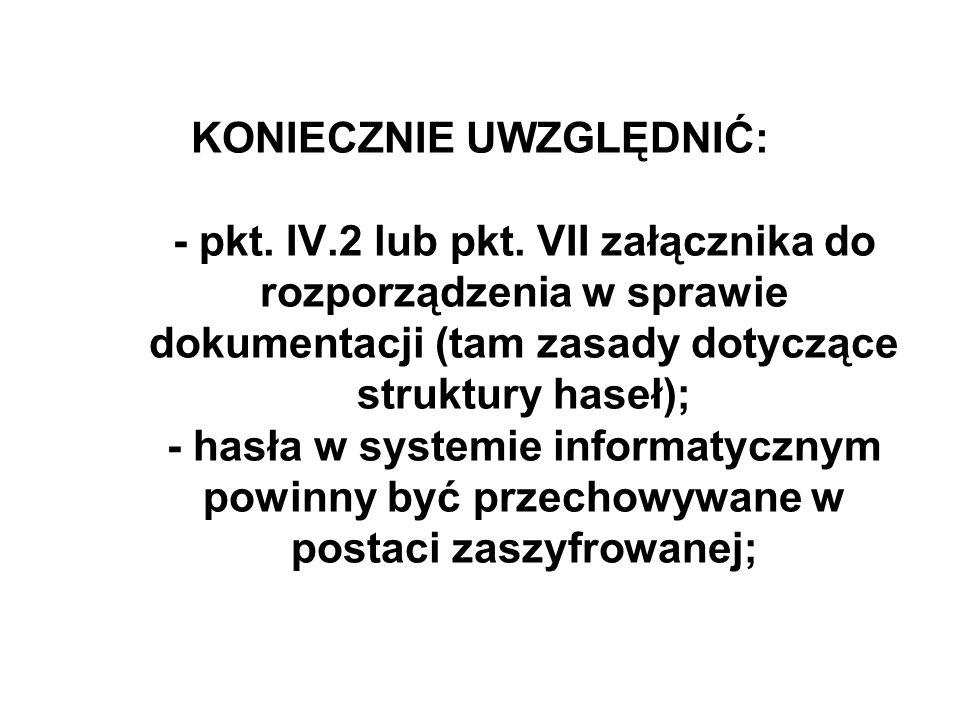KONIECZNIE UWZGLĘDNIĆ: - pkt. IV.2 lub pkt. VII załącznika do rozporządzenia w sprawie dokumentacji (tam zasady dotyczące struktury haseł); - hasła w