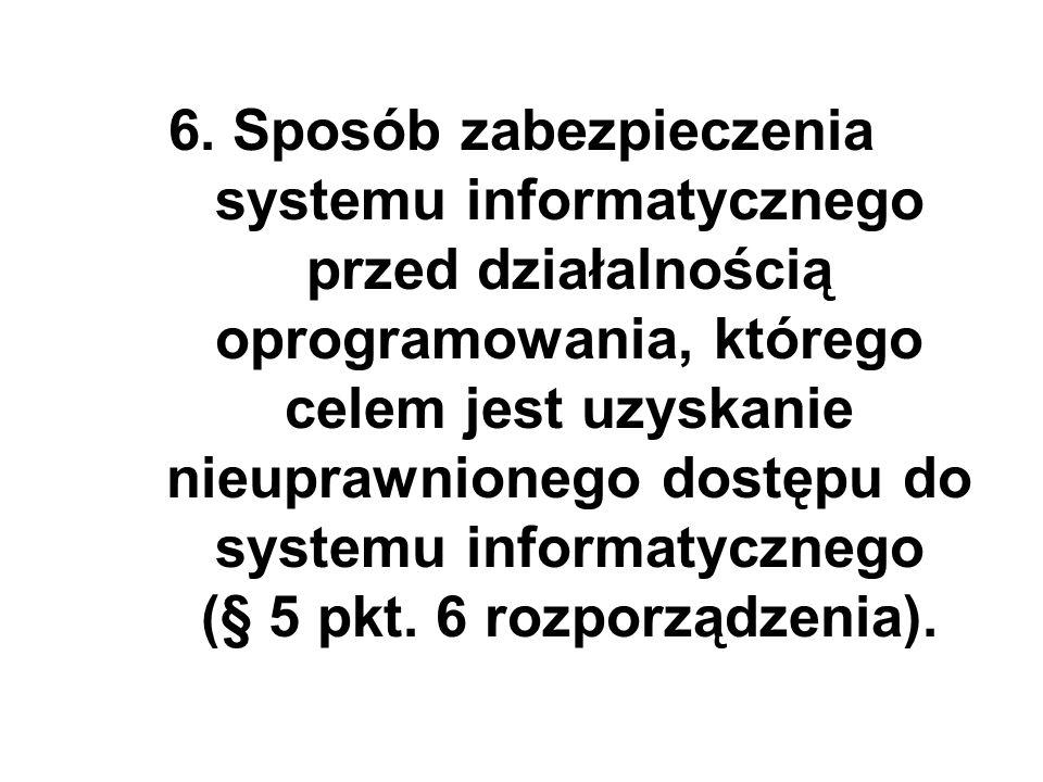 6. Sposób zabezpieczenia systemu informatycznego przed działalnością oprogramowania, którego celem jest uzyskanie nieuprawnionego dostępu do systemu i
