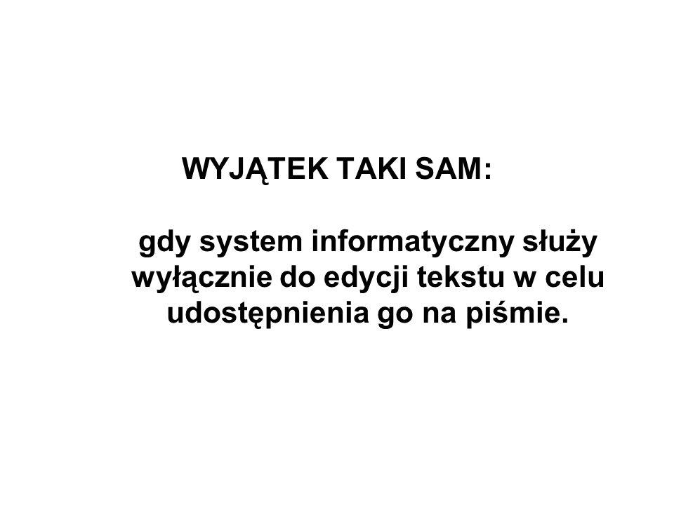 WYJĄTEK TAKI SAM: gdy system informatyczny służy wyłącznie do edycji tekstu w celu udostępnienia go na piśmie.