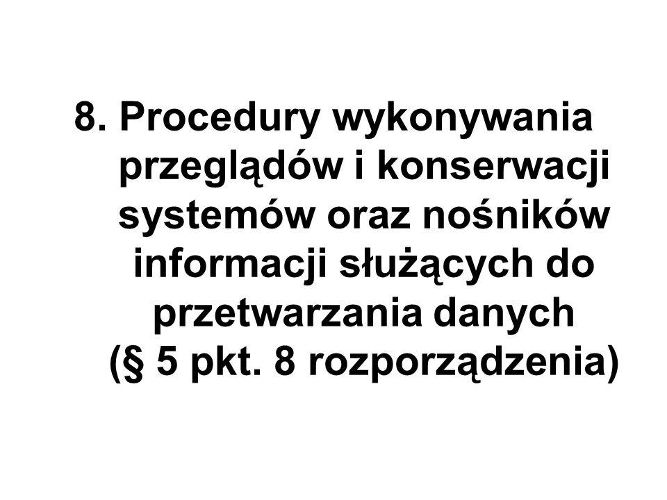 8. Procedury wykonywania przeglądów i konserwacji systemów oraz nośników informacji służących do przetwarzania danych (§ 5 pkt. 8 rozporządzenia)