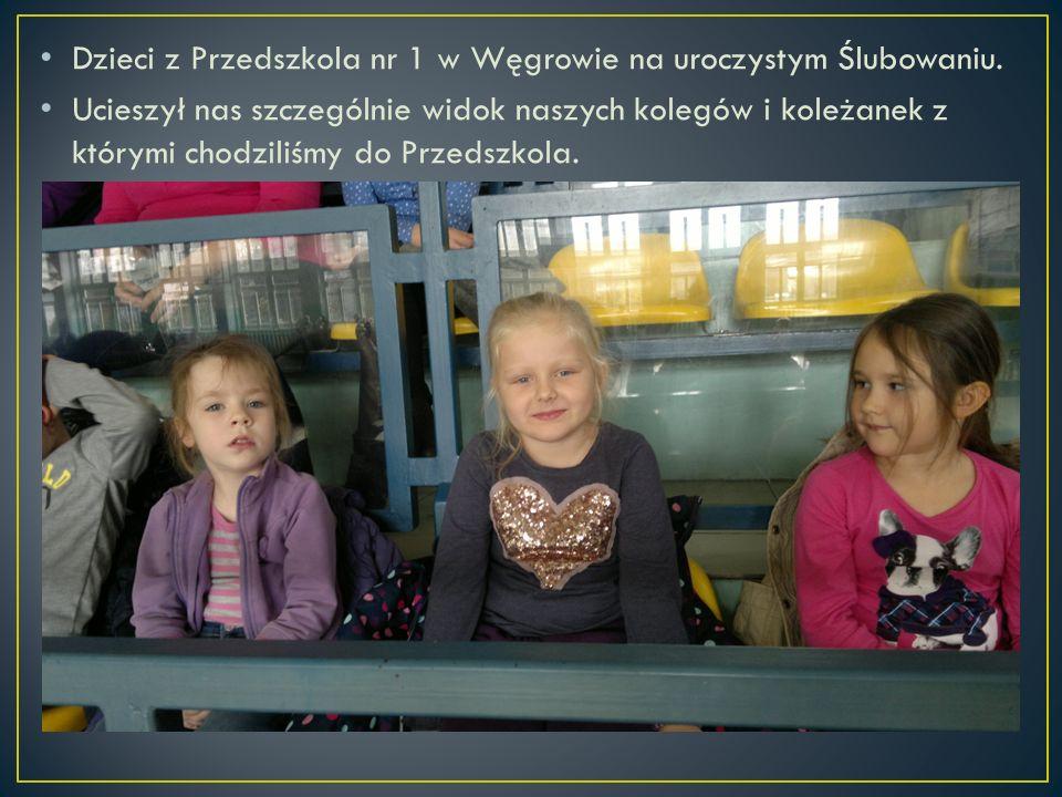 Dzieci z Przedszkola nr 1 w Węgrowie na uroczystym Ślubowaniu. Ucieszył nas szczególnie widok naszych kolegów i koleżanek z którymi chodziliśmy do Prz