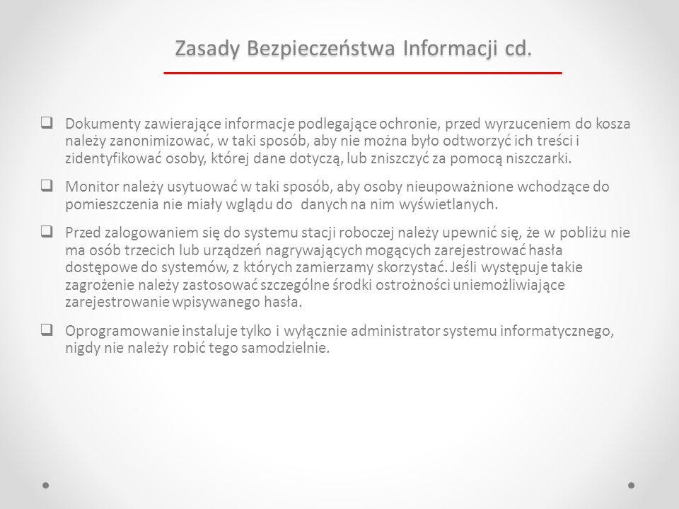 Zasady Bezpieczeństwa Informacji cd.  Dokumenty zawierające informacje podlegające ochronie, przed wyrzuceniem do kosza należy zanonimizować, w taki