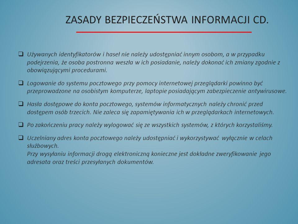 ZASADY BEZPIECZEŃSTWA INFORMACJI CD.  Używanych identyfikatorów i haseł nie należy udostępniać innym osobom, a w przypadku podejrzenia, że osoba post