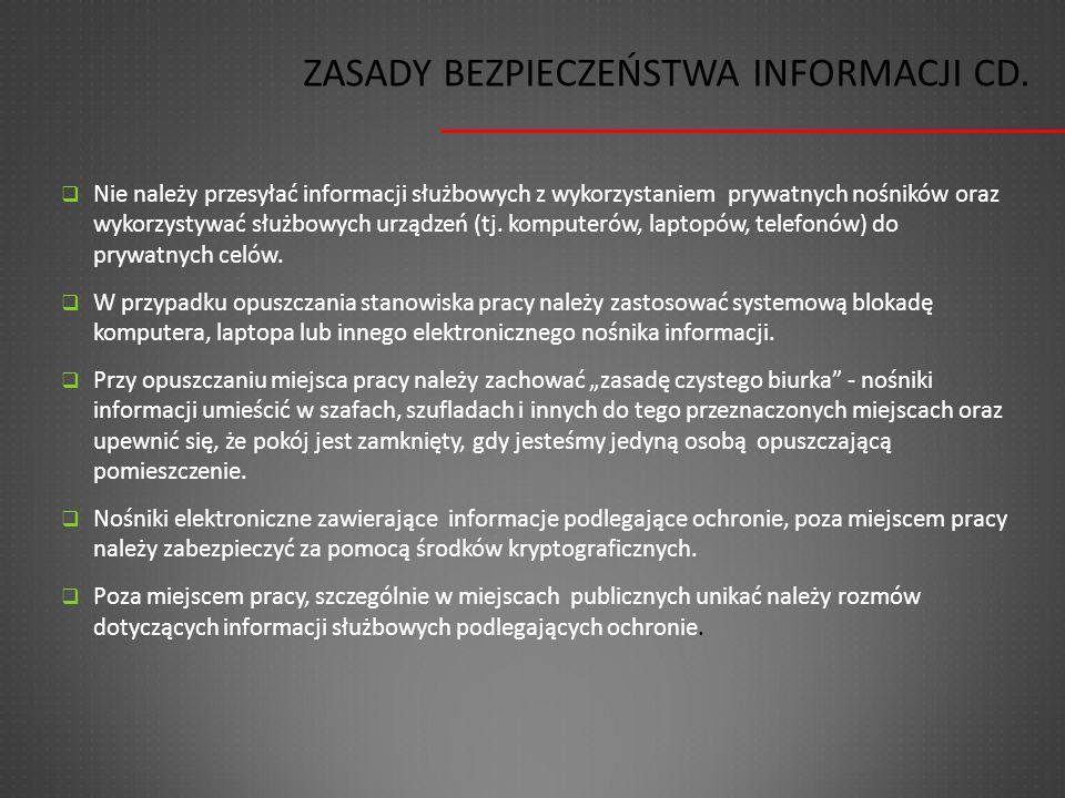 ZASADY BEZPIECZEŃSTWA INFORMACJI CD.  Nie należy przesyłać informacji służbowych z wykorzystaniem prywatnych nośników oraz wykorzystywać służbowych u