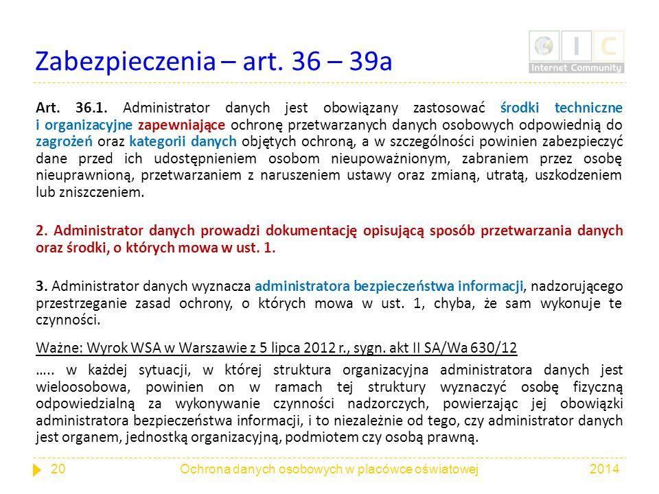 Zabezpieczenia – art. 36 – 39a Art. 36.1. Administrator danych jest obowiązany zastosować środki techniczne i organizacyjne zapewniające ochronę przet