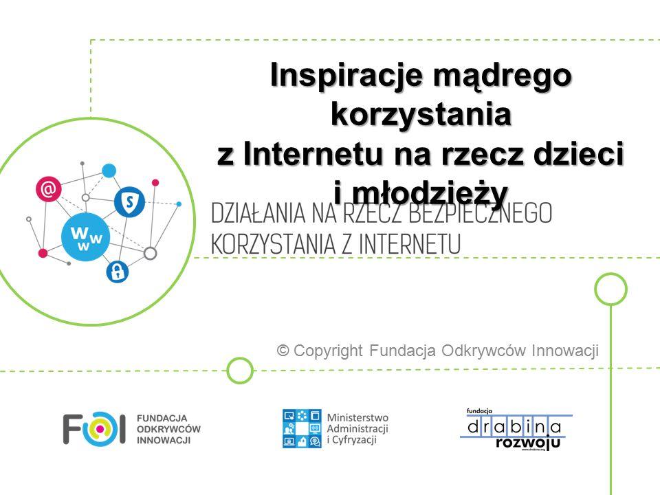 Inspiracje mądrego korzystania z Internetu na rzecz dzieci i młodzieży © Copyright Fundacja Odkrywców Innowacji