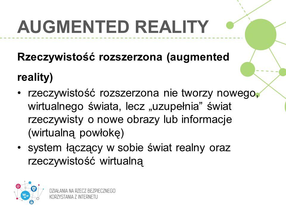 """AUGMENTED REALITY Rzeczywistość rozszerzona (augmented reality) rzeczywistość rozszerzona nie tworzy nowego, wirtualnego świata, lecz """"uzupełnia"""" świa"""