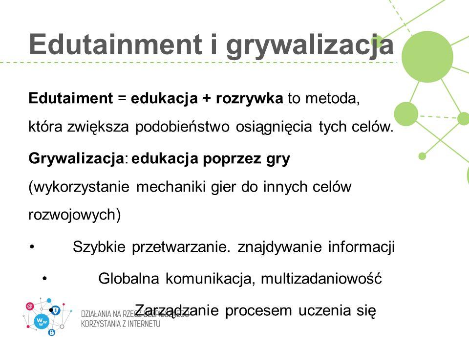 Edutainment i grywalizacja Edutaiment = edukacja + rozrywka to metoda, która zwiększa podobieństwo osiągnięcia tych celów. Grywalizacja: edukacja popr