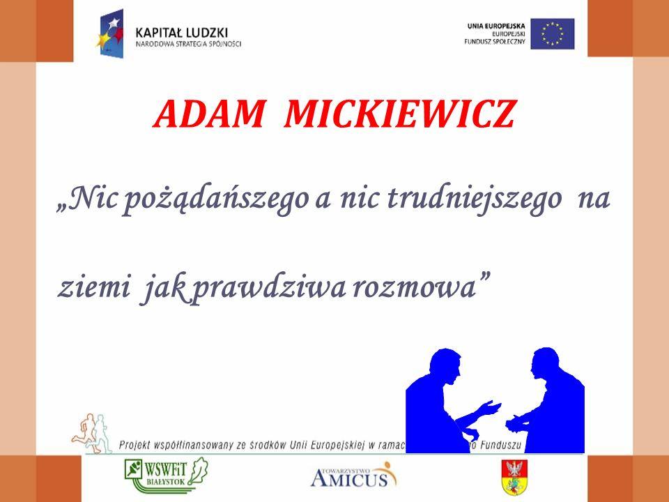 """ADAM MICKIEWICZ """"Nic pożądańszego a nic trudniejszego na ziemi jak prawdziwa rozmowa"""