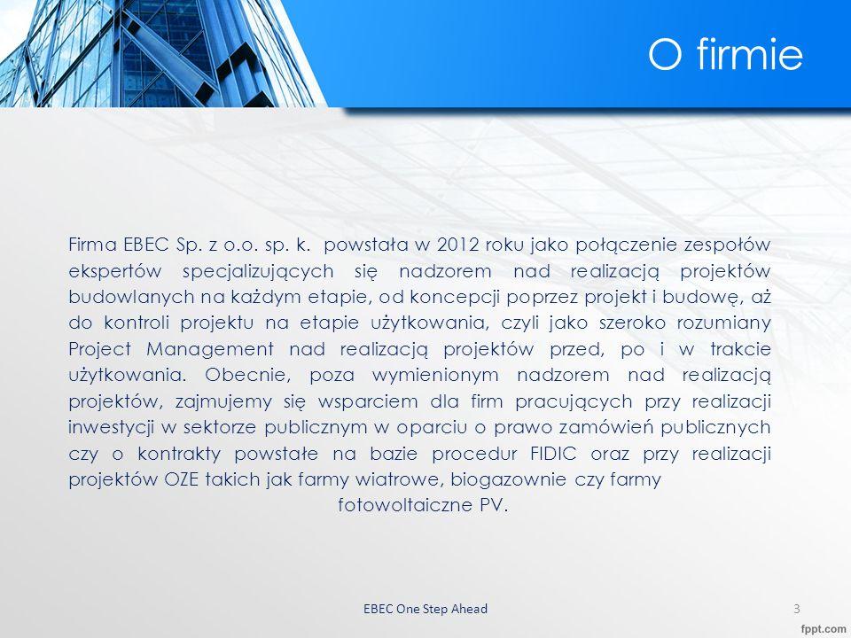 EBEC One Step Ahead4 Zespół Trzon naszego zespołu stanowią głównie inżynierowie budownictwa z długim i aktywnym stażem zawodowym.