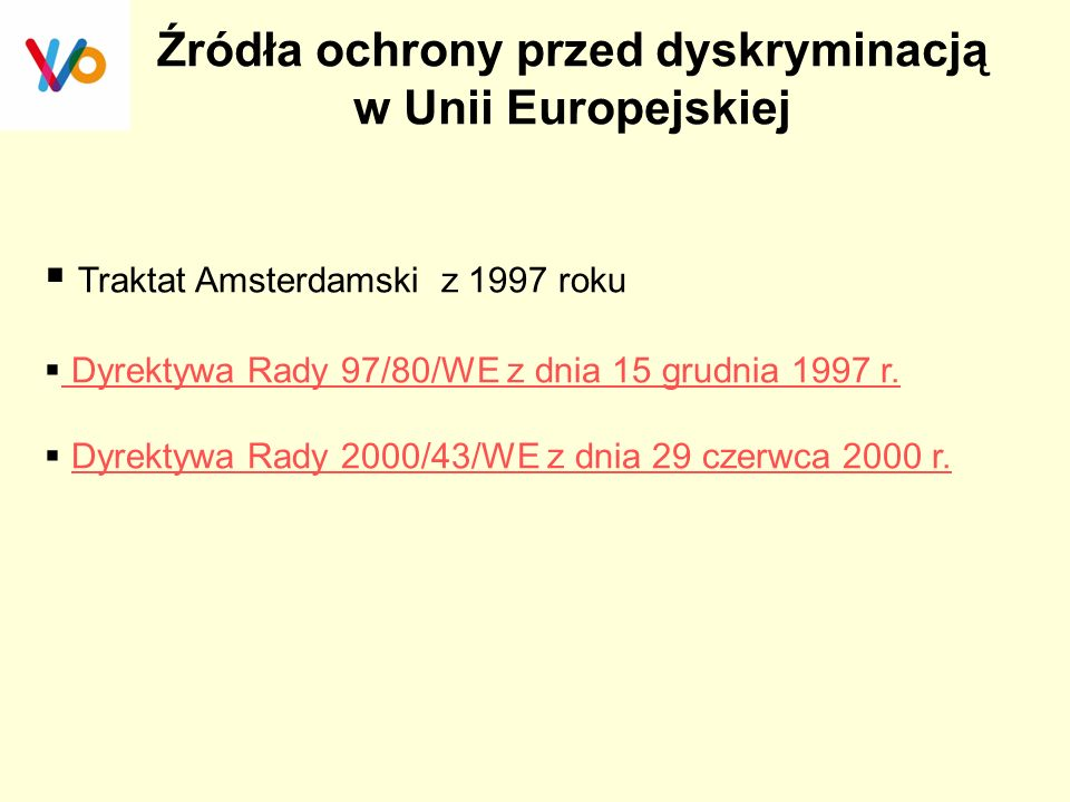 Źródła ochrony przed dyskryminacją w Unii Europejskiej  Traktat Amsterdamski z 1997 roku  Dyrektywa Rady 97/80/WE z dnia 15 grudnia 1997 r. Dyrektyw