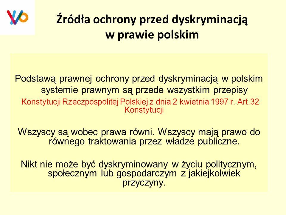 Źródła ochrony przed dyskryminacją w prawie polskim Podstawą prawnej ochrony przed dyskryminacją w polskim systemie prawnym są przede wszystkim przepi