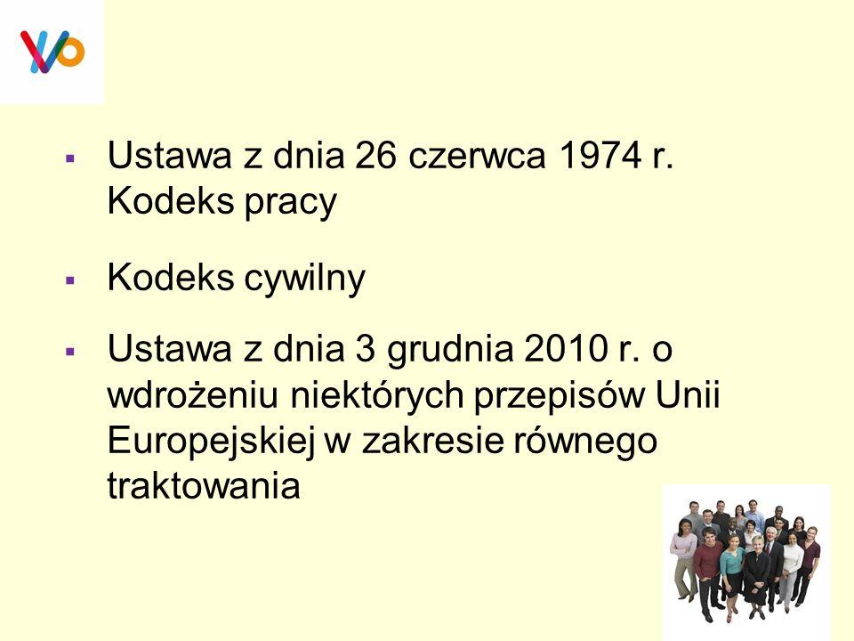  Ustawa z dnia 26 czerwca 1974 r. Kodeks pracy  Kodeks cywilny  Ustawa z dnia 3 grudnia 2010 r. o wdrożeniu niektórych przepisów Unii Europejskiej