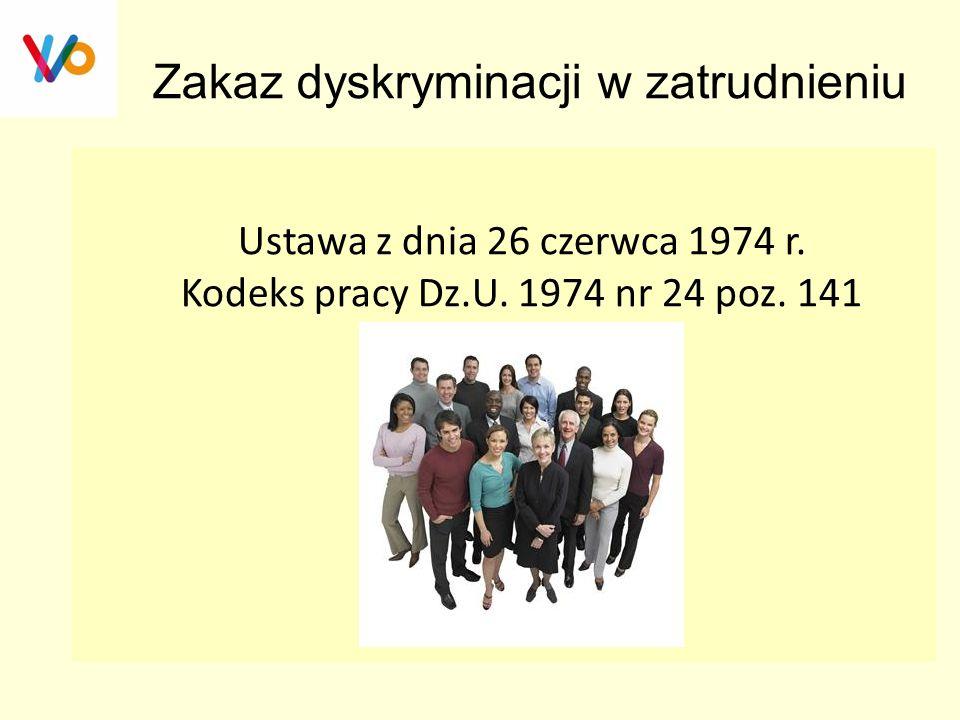 Ustawa z dnia 26 czerwca 1974 r. Kodeks pracy Dz.U. 1974 nr 24 poz. 141 Zakaz dyskryminacji w zatrudnieniu