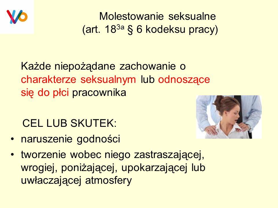 Molestowanie seksualne (art. 18 3a § 6 kodeksu pracy) Każde niepożądane zachowanie o charakterze seksualnym lub odnoszące się do płci pracownika CEL L