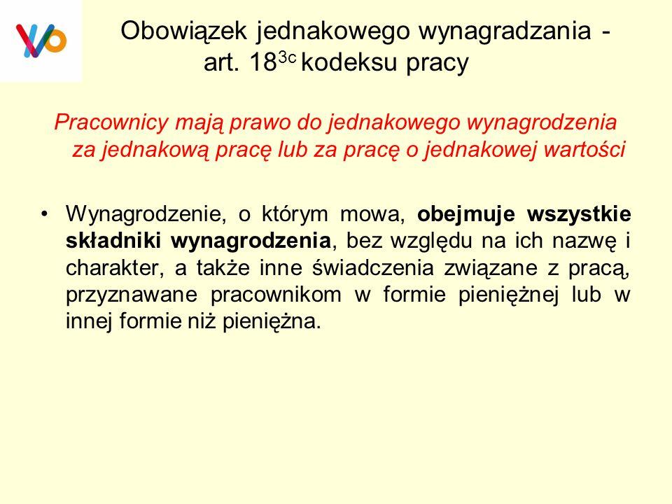 Obowiązek jednakowego wynagradzania - art. 18 3c kodeksu pracy Pracownicy mają prawo do jednakowego wynagrodzenia za jednakową pracę lub za pracę o je