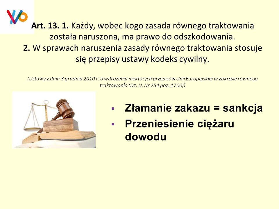 Art. 13. 1. Każdy, wobec kogo zasada równego traktowania została naruszona, ma prawo do odszkodowania. 2. W sprawach naruszenia zasady równego traktow