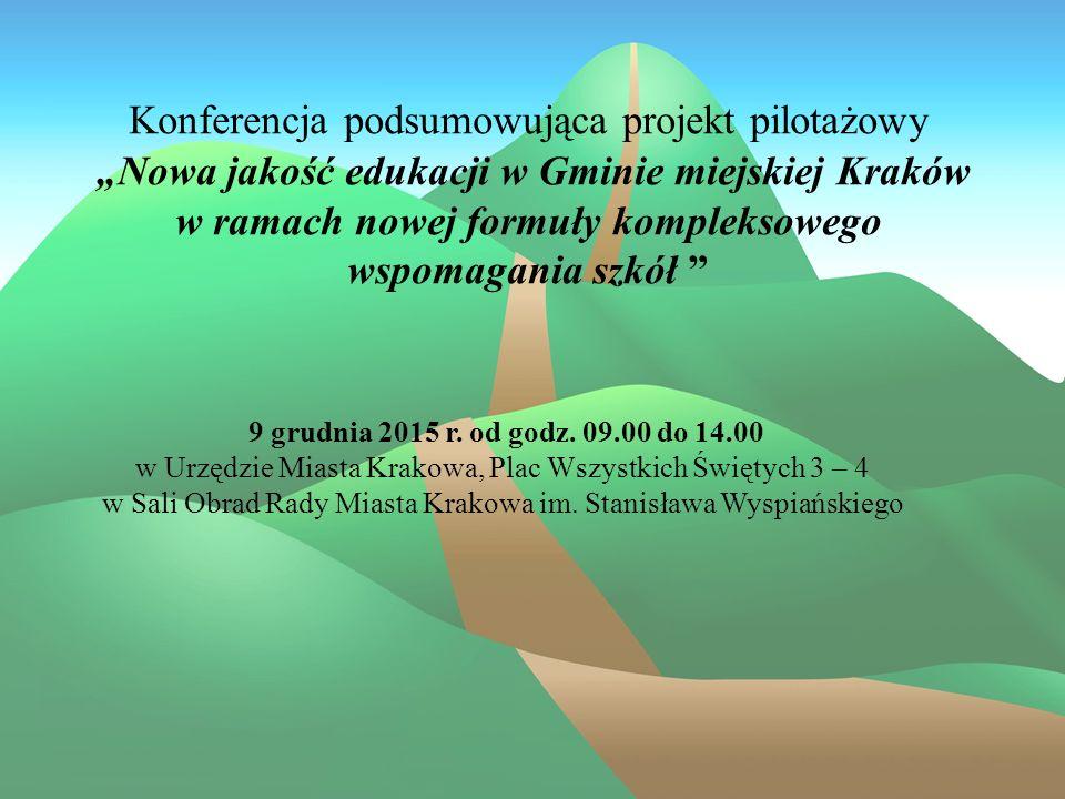 """Konferencja podsumowująca projekt pilotażowy """"Nowa jakość edukacji w Gminie miejskiej Kraków w ramach nowej formuły kompleksowego wspomagania szkół """""""