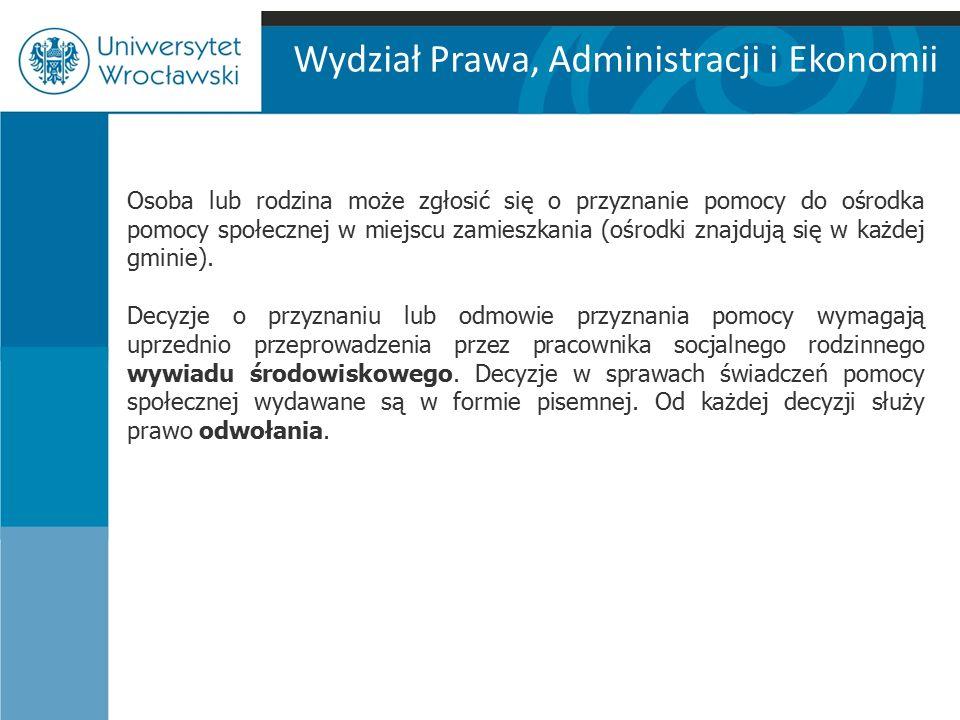 Wydział Prawa, Administracji i Ekonomii Osoba lub rodzina może zgłosić się o przyznanie pomocy do ośrodka pomocy społecznej w miejscu zamieszkania (ośrodki znajdują się w każdej gminie).
