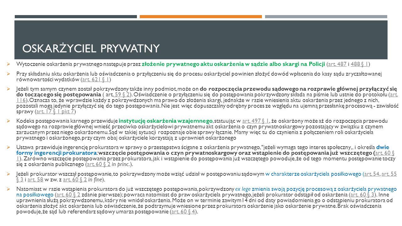 OSKARŻYCIEL PRYWATNY  Wytoczenie oskarżenia prywatnego następuje przez złożenie prywatnego aktu oskarżenia w sądzie albo skargi na Policji (art. 487