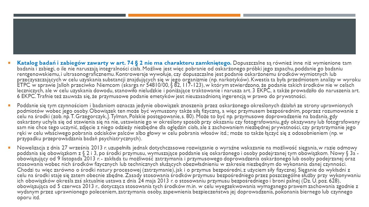  Katalog badań i zabiegów zawarty w art. 74 § 2 nie ma charakteru zamkniętego. Dopuszczalne są również inne niż wymienione tam badania i zabiegi, o i