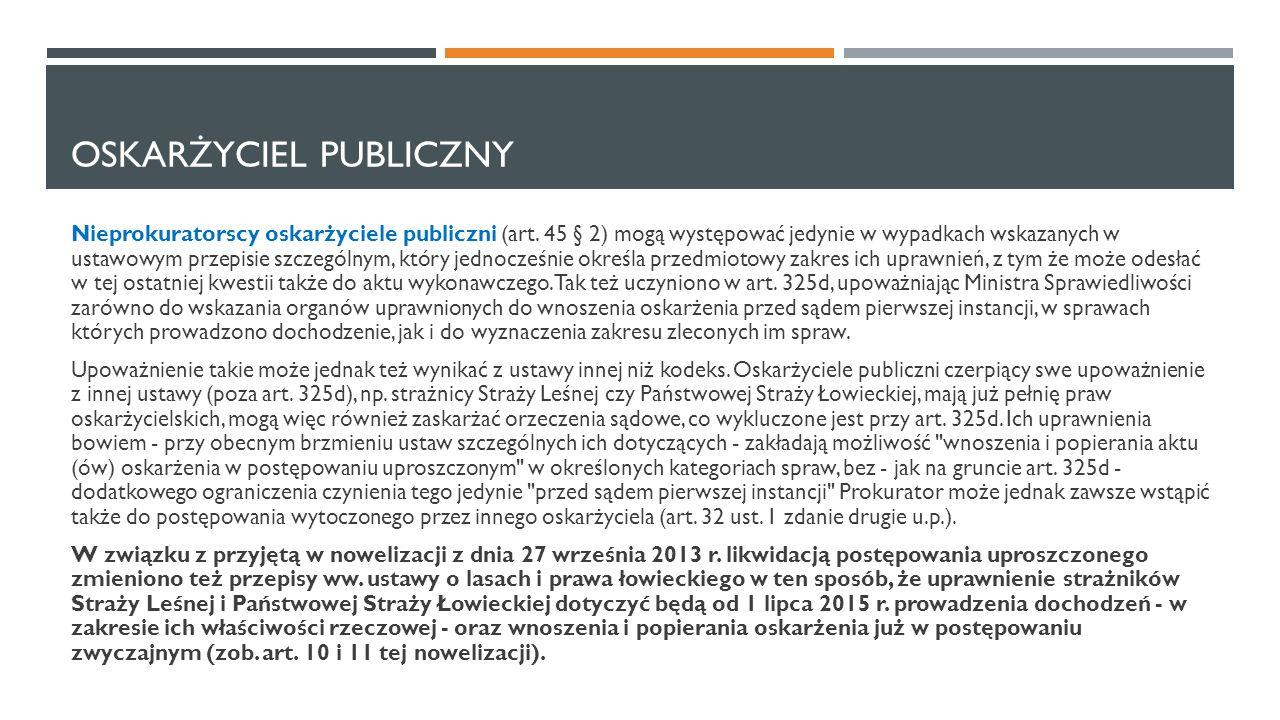 OSKARŻYCIEL PUBLICZNY Nieprokuratorscy oskarżyciele publiczni (art. 45 § 2) mogą występować jedynie w wypadkach wskazanych w ustawowym przepisie szcze