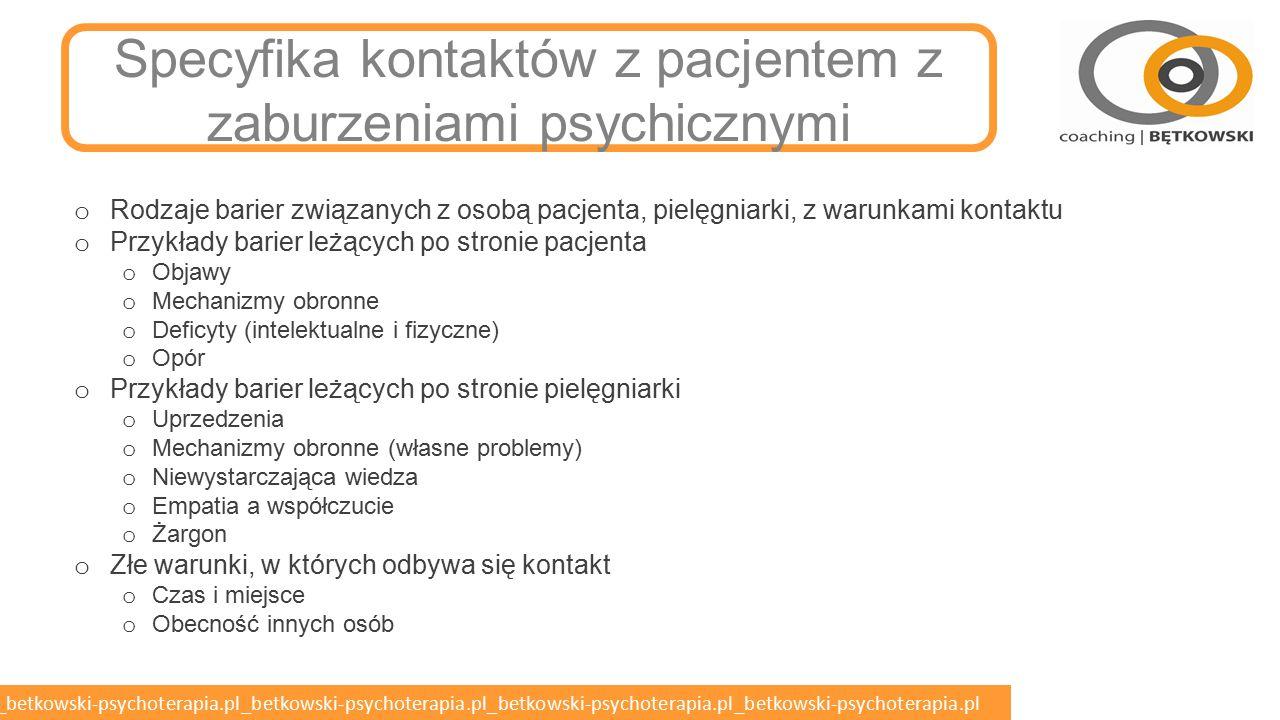 betkowski-psychoterapia.pl_betkowski-psychoterapia.pl_betkowski-psychoterapia.pl_betkowski-psychoterapia.pl_betkowski-psychoterapia.pl KOMUNIKOWANIE W PSYCHIATRII Specyfika kontaktu z pacjentem z zaburzeniami psychicznymi