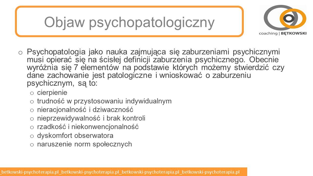 betkowski-psychoterapia.pl_betkowski-psychoterapia.pl_betkowski-psychoterapia.pl_betkowski-psychoterapia.pl_betkowski-psychoterapia.pl Definicja psychopatologii o Psychopatologia ogólna zajmuje się opisem objawów zaburzeń psychicznych i wyjaśnia znaczenie używanych nazw.