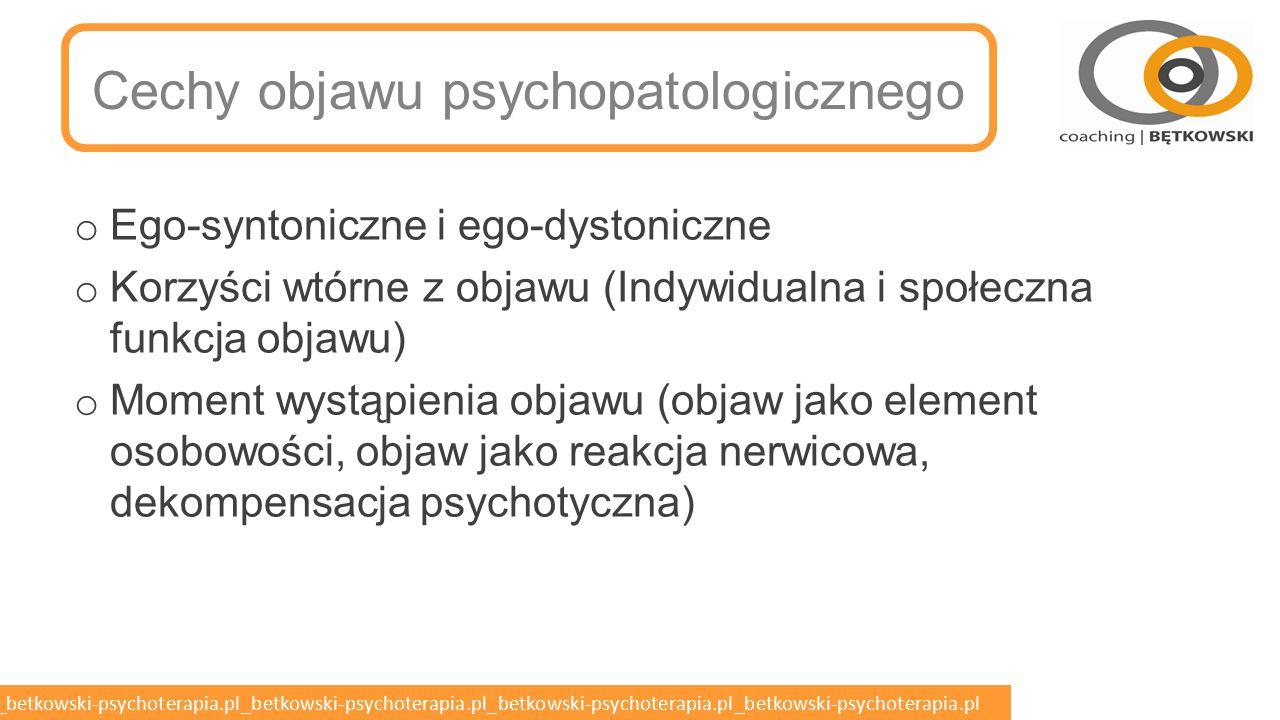betkowski-psychoterapia.pl_betkowski-psychoterapia.pl_betkowski-psychoterapia.pl_betkowski-psychoterapia.pl_betkowski-psychoterapia.pl Objaw psychopatologiczny o Psychopatologia jako nauka zajmująca się zaburzeniami psychicznymi musi opierać się na ścisłej definicji zaburzenia psychicznego.