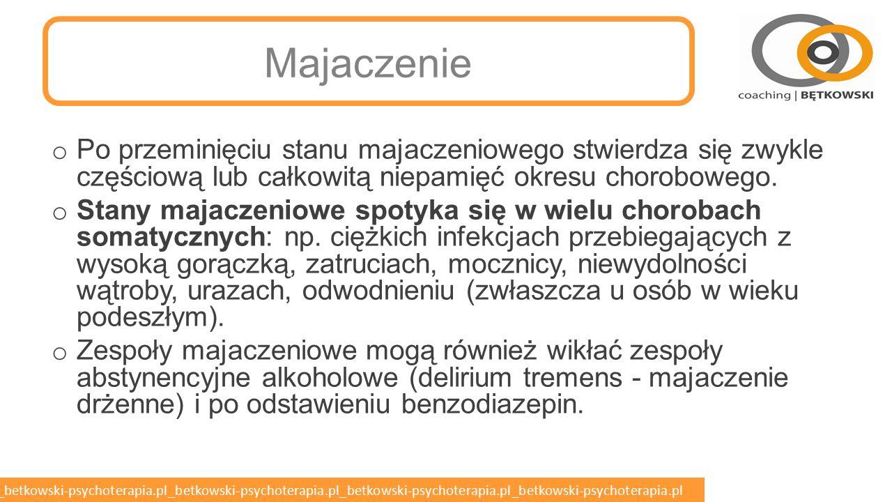 betkowski-psychoterapia.pl_betkowski-psychoterapia.pl_betkowski-psychoterapia.pl_betkowski-psychoterapia.pl_betkowski-psychoterapia.pl Majaczenie o Majaczenie (zespół majaczeniowy, delirium, ostry zespół mózgowy) – zespół zaburzeń świadomości, któremu towarzyszą iluzje, omamy wzrokowe, słuchowe, dotykowe i inne oraz lęk i pobudzenie psychomotoryczne, zaburzenia snu, przy czym objawy te nasilają się często wieczorem i nocą.