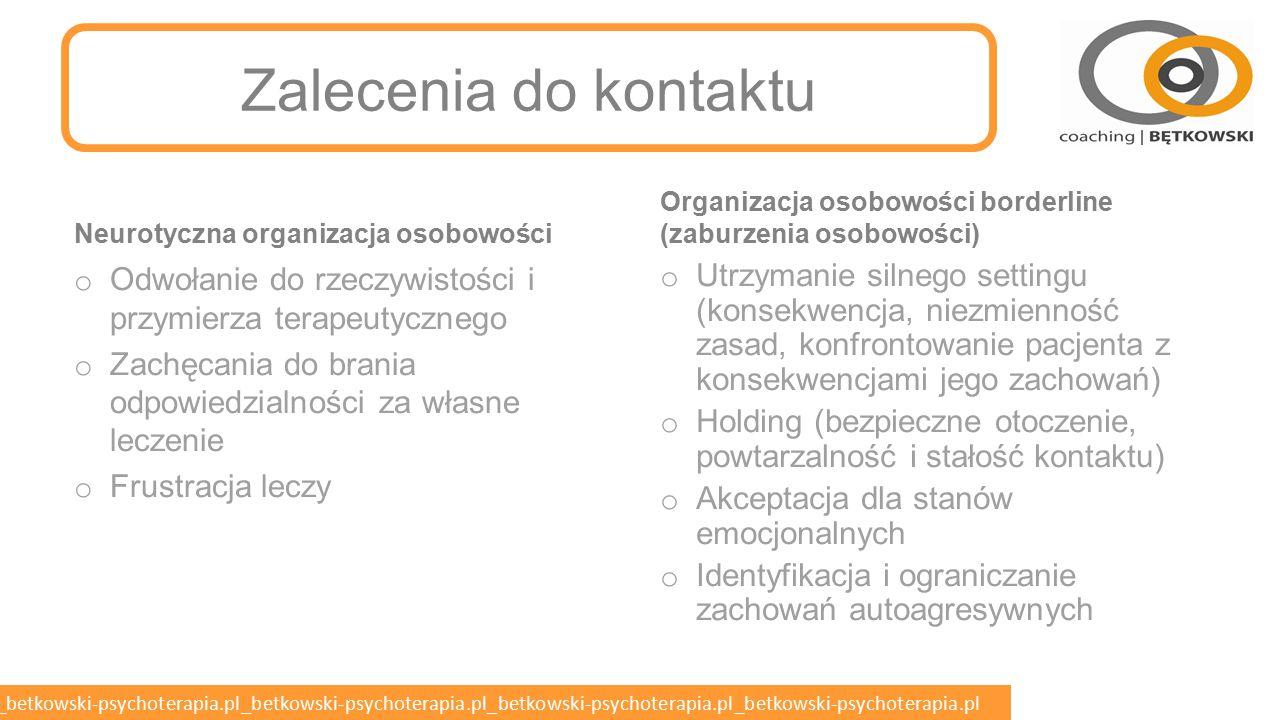 betkowski-psychoterapia.pl_betkowski-psychoterapia.pl_betkowski-psychoterapia.pl_betkowski-psychoterapia.pl_betkowski-psychoterapia.pl Komunikowanie w zaburzeniach osobowości o Objawy egosyntoniczne, generujące dyskomfort i cierpienie w otoczeniu a nie bezpośrednio w samym pacjencie o Zniszczenia we wszystkich obszarach funkcjonowania (kontakty osobiste, praca) o Sztywność lub utrata elastyczności zachowania (słąba adaptacja) o Zahamowanie normalnych zachowań o Wyolbrzymienie pewnych zachowań o Chaotyczne zmiany pomiędzy zahamowanymi i impulsywnymi wzorcami zachowań o Redukcja zdolności do adaptacji do otoczenia i zmian o Słabe testowanie rzeczywistości (reakcja na zmiany w świecie wewnętrznym a nie adaptacja do otoczenia) o Słaba kontrola impulsów i emocji