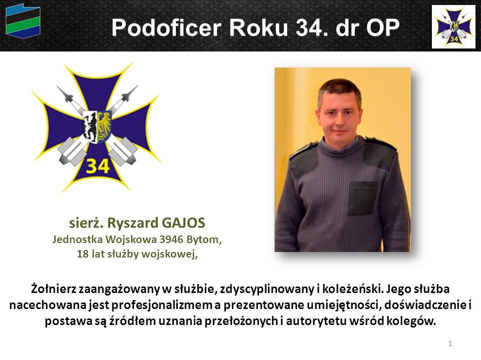 Podoficer Roku 34. dr OP Żołnierz zaangażowany w służbie, zdyscyplinowany i koleżeński. Jego służba nacechowana jest profesjonalizmem a prezentowane u