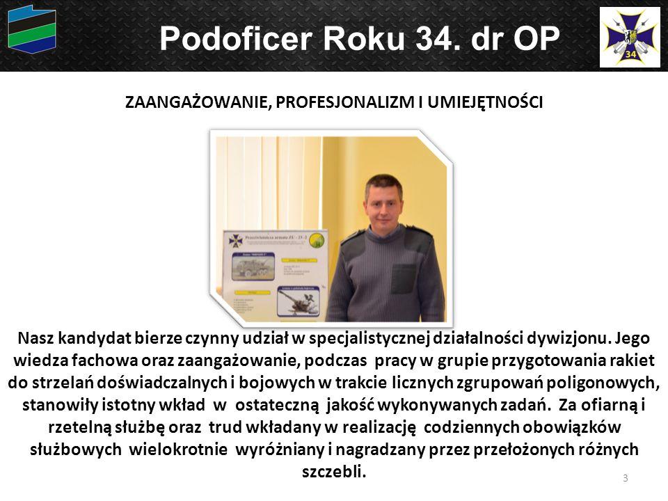 3 Podoficer Roku 34. dr OP Nasz kandydat bierze czynny udział w specjalistycznej działalności dywizjonu. Jego wiedza fachowa oraz zaangażowanie, podcz