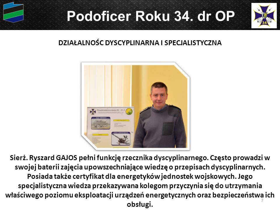 7 Podoficer Roku 34. dr OP Sierż. Ryszard GAJOS pełni funkcję rzecznika dyscyplinarnego. Często prowadzi w swojej baterii zajęcia upowszechniające wie