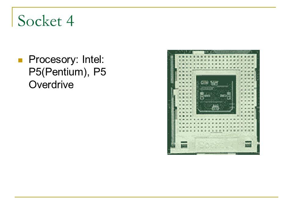 Socket 4 Procesory: Intel: P5(Pentium), P5 Overdrive
