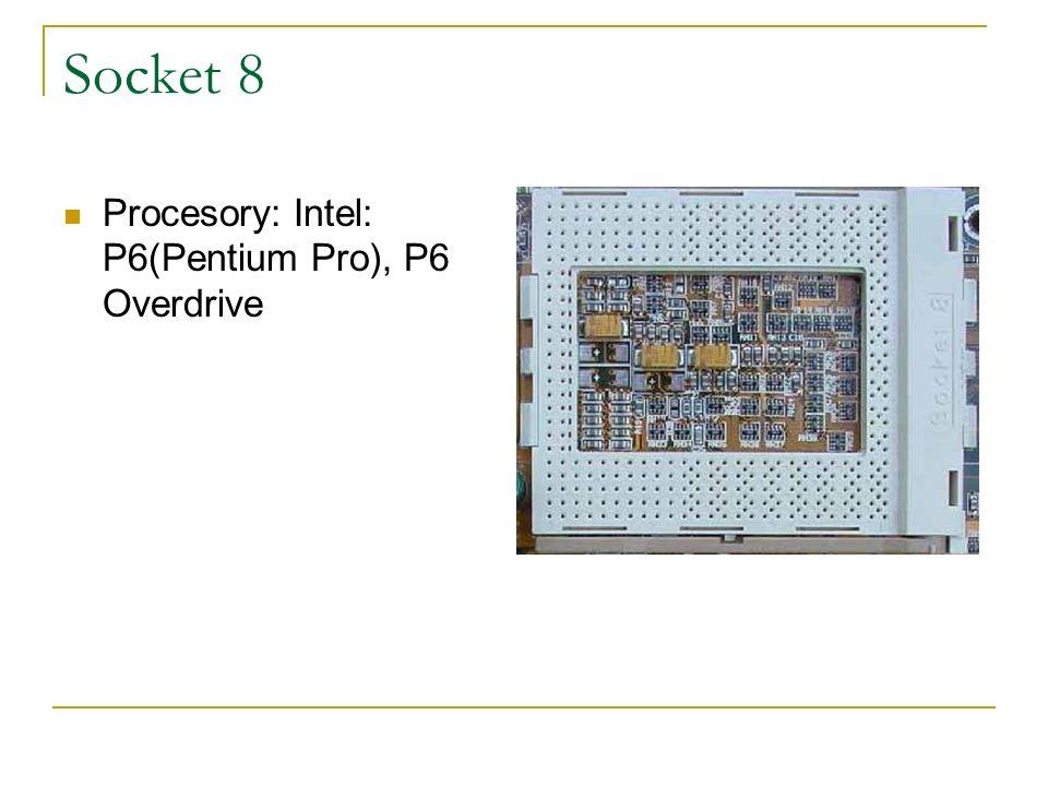 Socket 8 Procesory: Intel: P6(Pentium Pro), P6 Overdrive