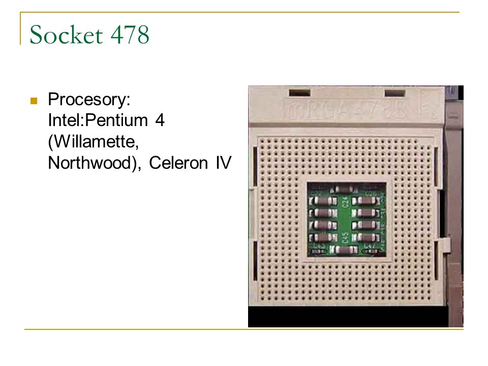 Socket 478 Procesory: Intel:Pentium 4 (Willamette, Northwood), Celeron IV