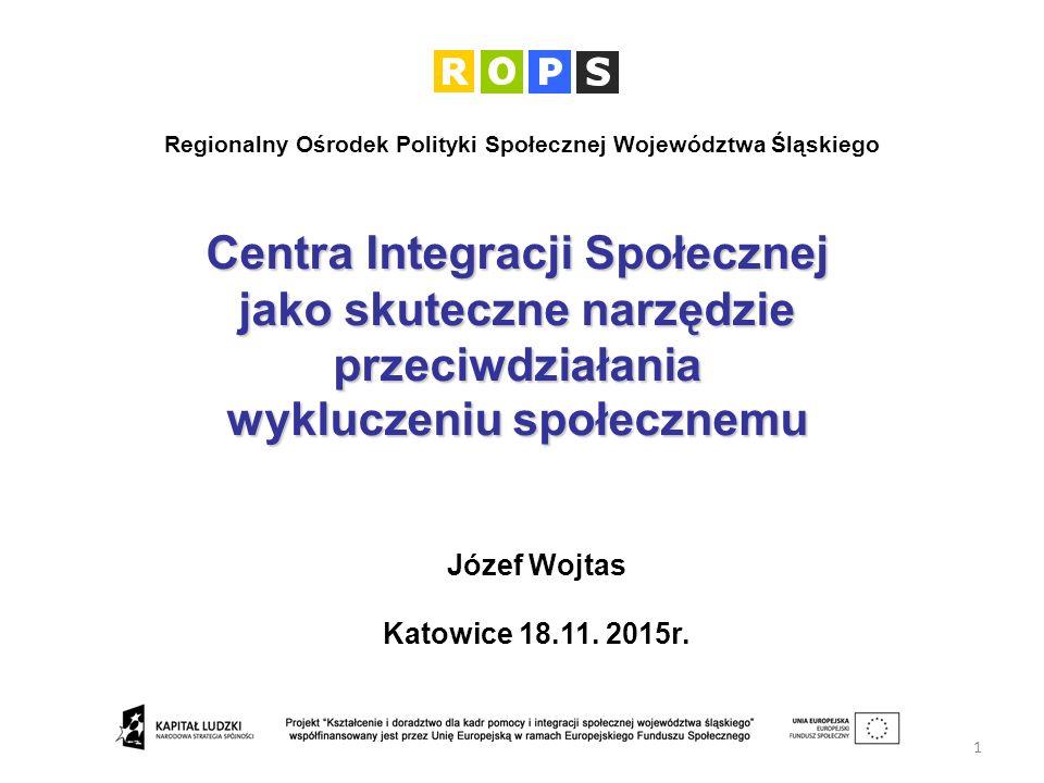 Centra Integracji Społecznej jako skuteczne narzędzie przeciwdziałania wykluczeniu społecznemu 1 Józef Wojtas Katowice 18.11.
