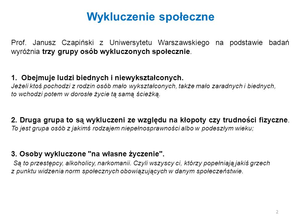 Wykluczenie społeczne Prof. Janusz Czapiński z Uniwersytetu Warszawskiego na podstawie badań wyróżnia trzy grupy osób wykluczonych społecznie. 1. Obej