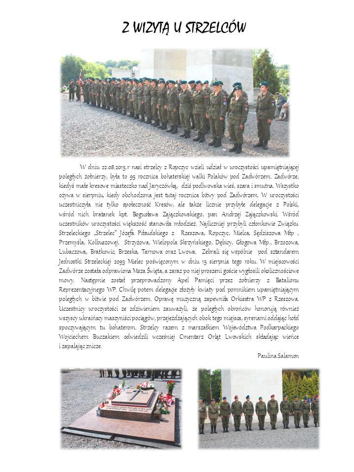 W dniu 22.08.2015.r nasi strzelcy z Ropczyc wzieli udział w uroczystości upamiętniającej poległych żołnierzy, była to 95 rocznica bohaterskiej walki Polaków pod Zadwórzem.