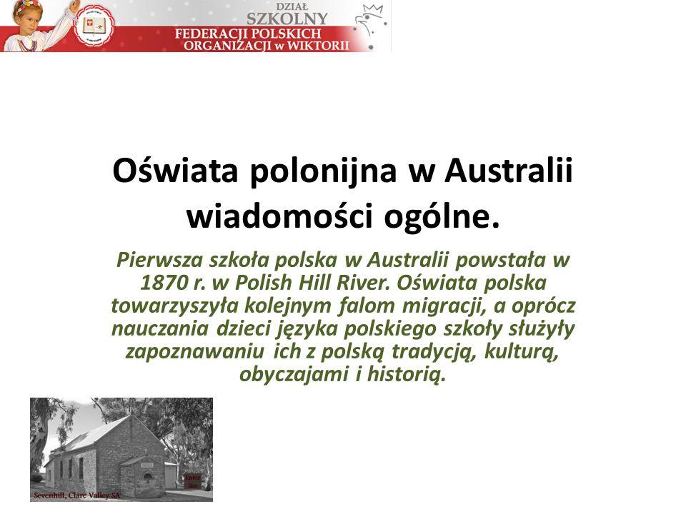 Oświata polonijna w Australii wiadomości ogólne. Pierwsza szkoła polska w Australii powstała w 1870 r. w Polish Hill River. Oświata polska towarzyszył