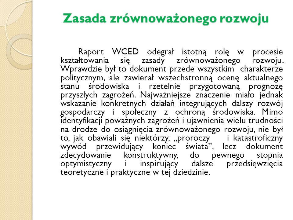 Zasada zrównoważonego rozwoju Raport WCED odegrał istotną rolę w procesie kształtowania się zasady zrównoważonego rozwoju.