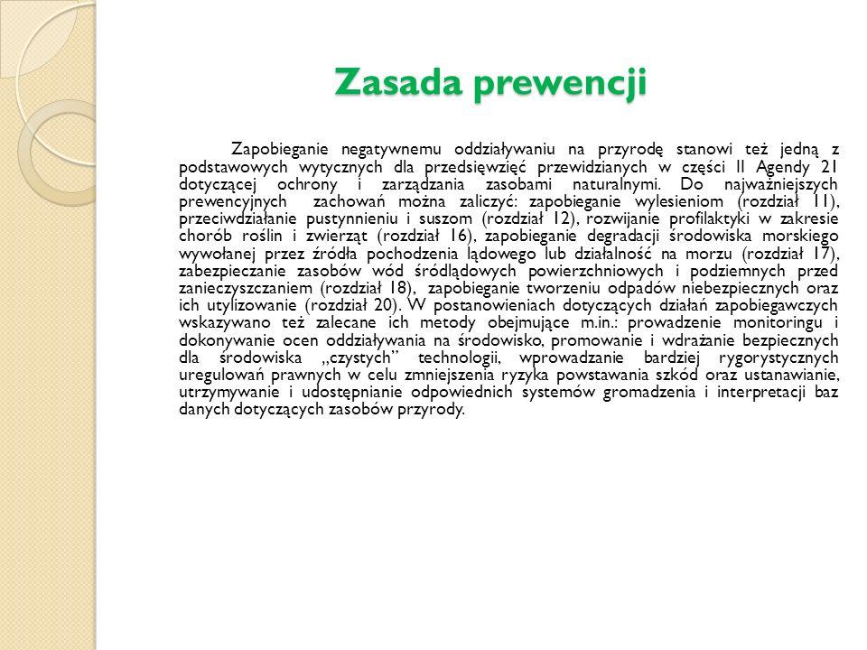 Zasada prewencji Zapobieganie negatywnemu oddziaływaniu na przyrodę stanowi też jedną z podstawowych wytycznych dla przedsięwzięć przewidzianych w części II Agendy 21 dotyczącej ochrony i zarządzania zasobami naturalnymi.