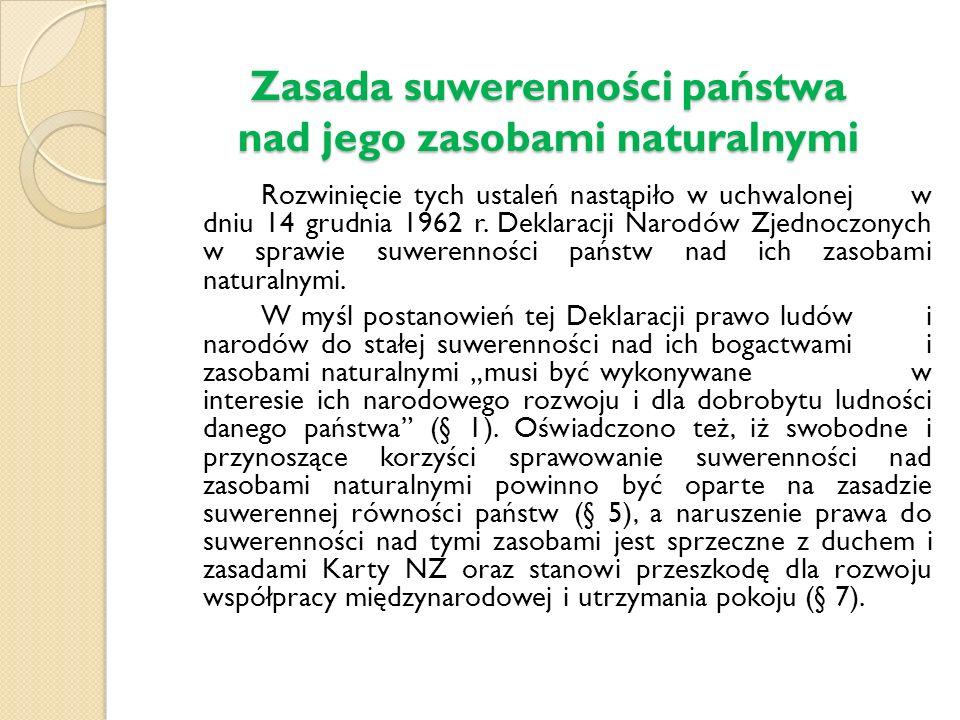 Zasada suwerenności państwa nad jego zasobami naturalnymi Rozwinięcie tych ustaleń nastąpiło w uchwalonej w dniu 14 grudnia 1962 r.