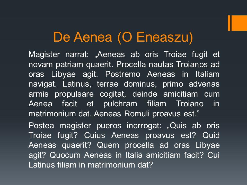 """De Aenea (O Eneaszu) Magister narrat: """"Aeneas ab oris Troiae fugit et novam patriam quaerit. Procella nautas Troianos ad oras Libyae agit. Postremo Ae"""