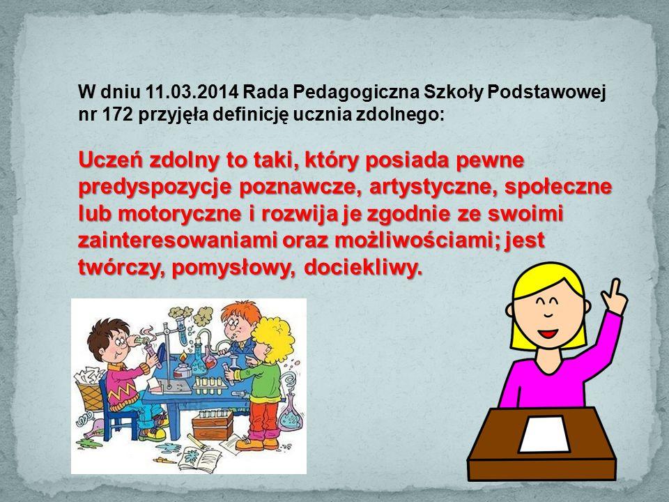 W dniu 11.03.2014 Rada Pedagogiczna Szkoły Podstawowej nr 172 przyjęła definicję ucznia zdolnego: Uczeń zdolny to taki, który posiada pewne predyspozy