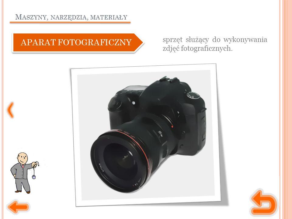 M ASZYNY, NARZĘDZIA, MATERIAŁY sprzęt służący do wykonywania zdjęć fotograficznych.