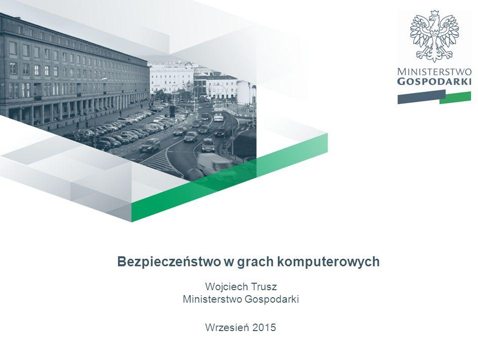 Wrzesień 2015 Bezpieczeństwo w grach komputerowych Wojciech Trusz Ministerstwo Gospodarki
