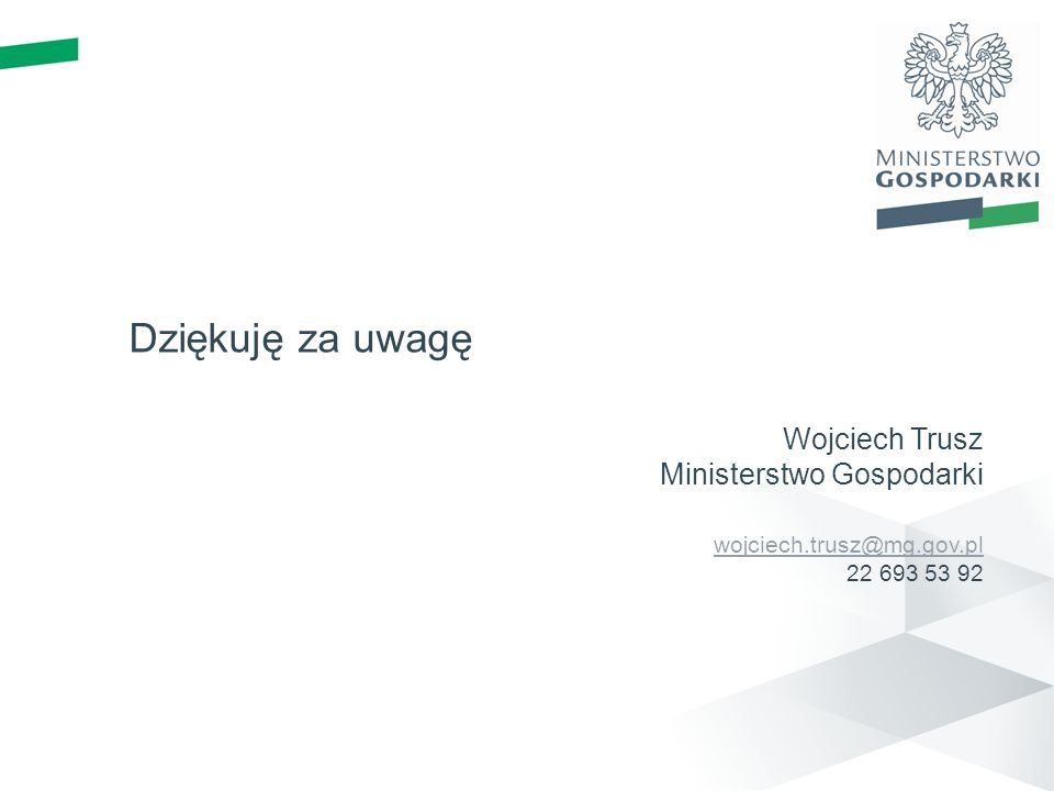Dziękuję za uwagę Wojciech Trusz Ministerstwo Gospodarki wojciech.trusz@mg.gov.pl 22 693 53 92 wojciech.trusz@mg.gov.pl